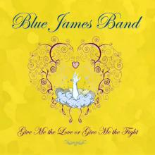 Blue James Band - Give me the Love or Give me the Fight CD