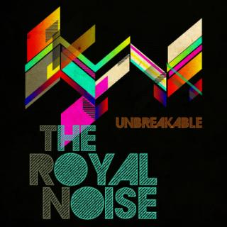 The Royal Noise - Unbreakable