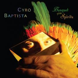 Cyro Baptista - Banquet of the Spirits