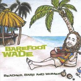 Barefoot Wade - Beaches, Bars And Women